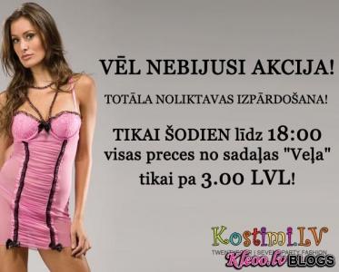 """TIKAI ŠODIEN līdz 18:00 visas preces no sadaļas """"VEĻA"""" tikai pa 3.00 LVL!"""