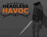 Headless Havoc